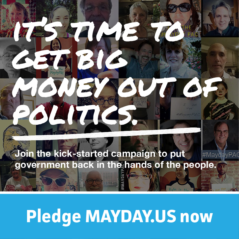 It's time to get big money out of politics. Join the kick-started campaign to put government back in the hands of the people. Pledge mayday.us now
